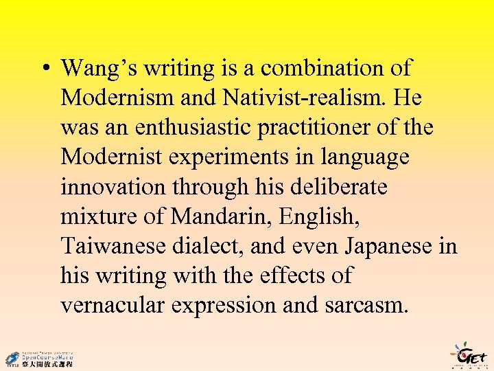 • Wang's writing is a combination of Modernism and Nativist-realism. He was an
