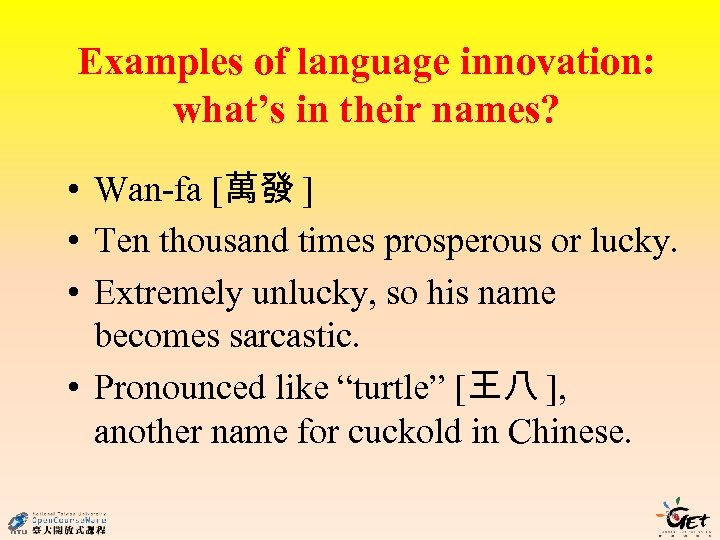 Examples of language innovation: what's in their names? • Wan-fa [萬發 ] • Ten