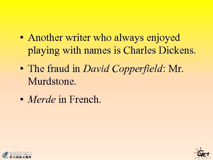 • Another writer who always enjoyed playing with names is Charles Dickens. •