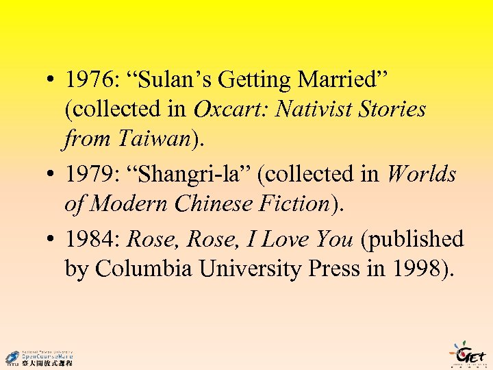 """• 1976: """"Sulan's Getting Married"""" (collected in Oxcart: Nativist Stories from Taiwan). •"""