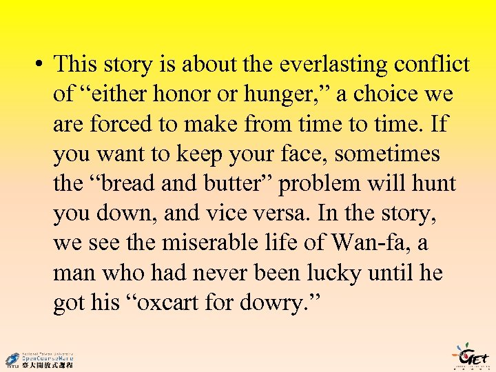 """• This story is about the everlasting conflict of """"either honor or hunger,"""