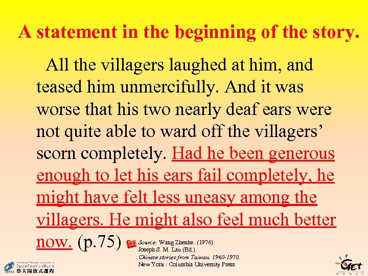 A statement in the beginning of the story. All the villagers laughed at him,