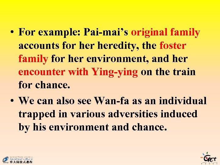 • For example: Pai-mai's original family accounts for heredity, the foster family for