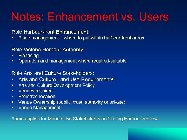 Notes: Enhancement vs. Users Role Harbour-front Enhancement: • Place management – where to put