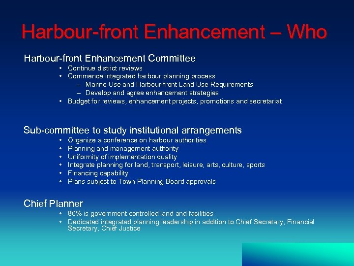 Harbour-front Enhancement – Who Harbour-front Enhancement Committee • Continue district reviews • Commence integrated