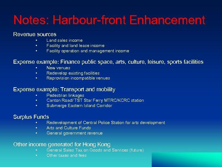 Notes: Harbour-front Enhancement Revenue sources • • • Land sales income Facility and lease