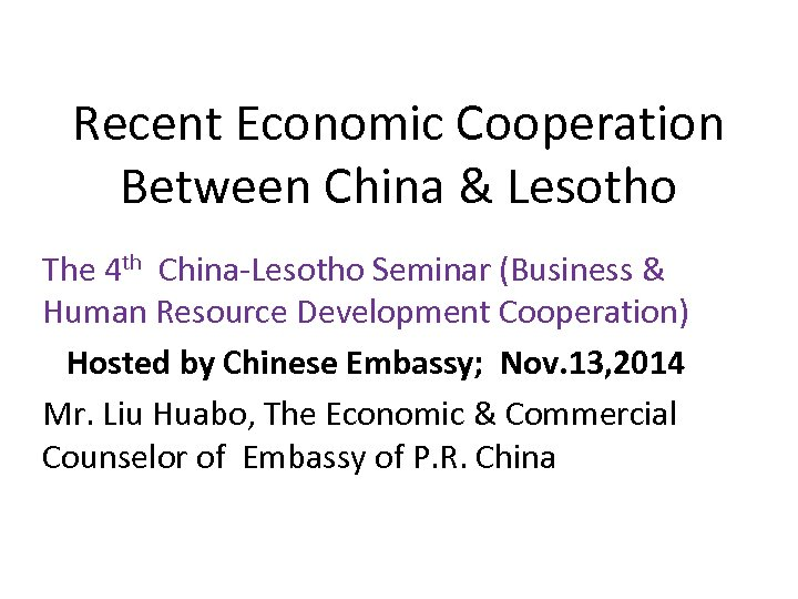 Recent Economic Cooperation Between China & Lesotho The 4 th China-Lesotho Seminar (Business &