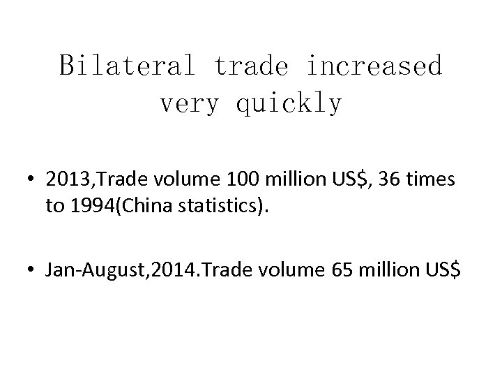 Bilateral trade increased very quickly • 2013, Trade volume 100 million US$, 36 times