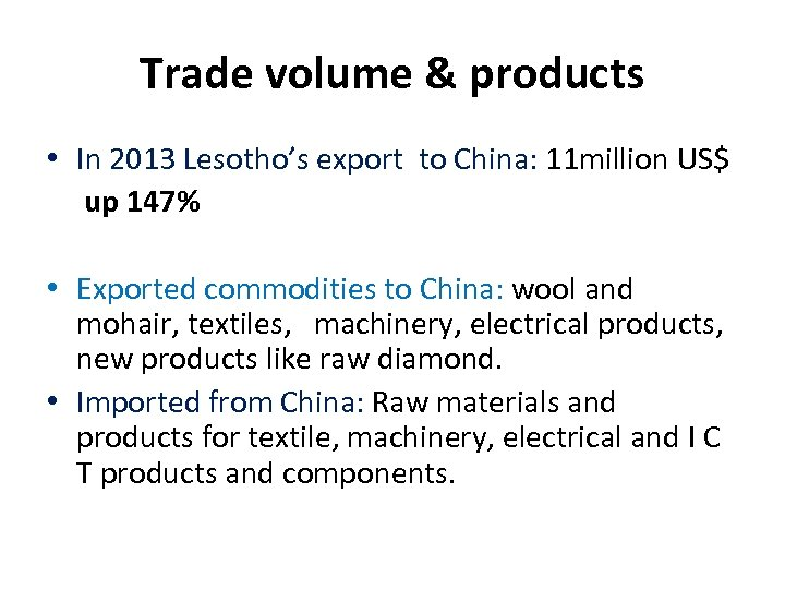 Trade volume & products • In 2013 Lesotho's export to China: 11 million US$