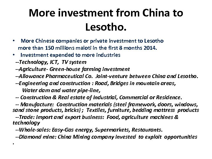 More investment from China to Lesotho. • More Chinese companies or private investment to