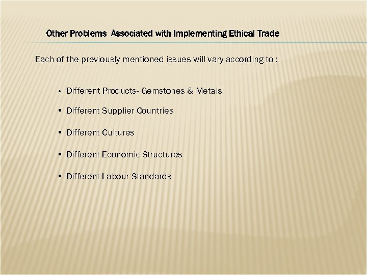 Other Problems Associated with Implementing Ethical Trade Each of the previously mentioned issues will