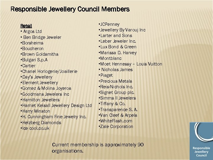 Responsible Jewellery Council Members Retail • Argos Ltd • Ben Bridge Jeweler • Borsheims