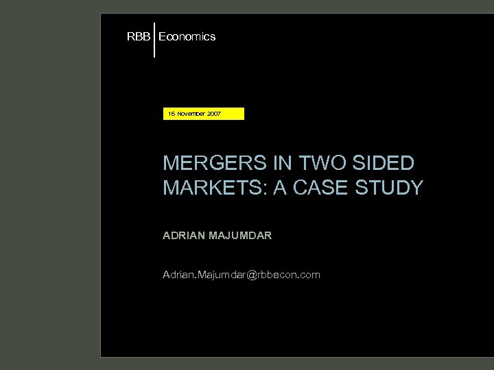 RBB Economics 16 November 2007 MERGERS IN TWO SIDED MARKETS: A CASE STUDY ADRIAN