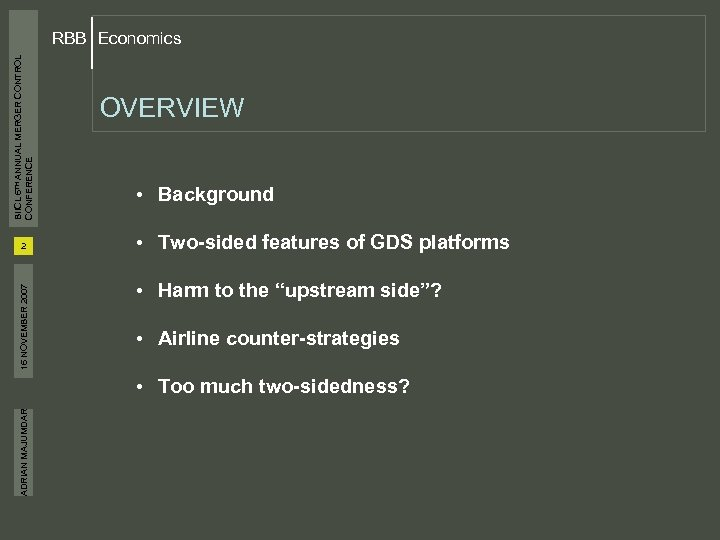 BIICL 6 TH ANNUAL MERGER CONTROL CONFERENCE RBB Economics 16 NOVEMBER 2007 2 OVERVIEW