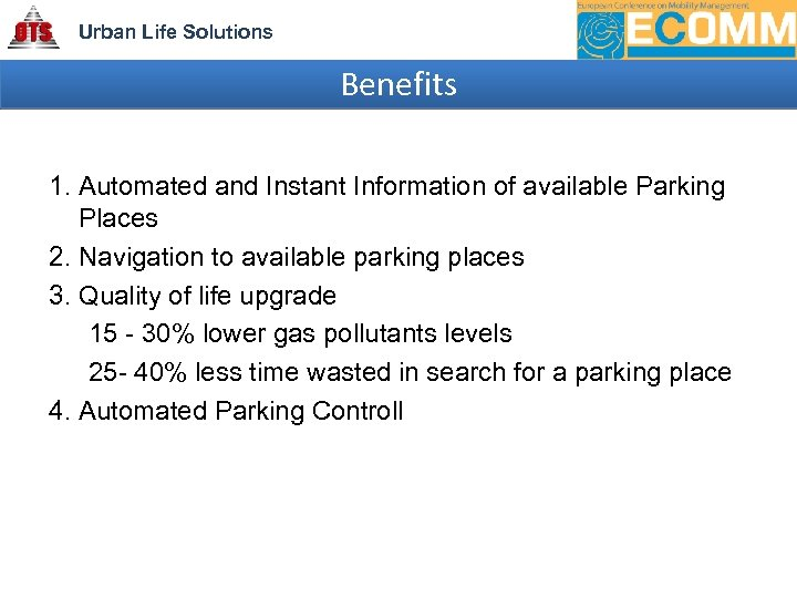 Urban Life Solutions Benefits 1. Automated and Instant Information of available Parking Places 2.