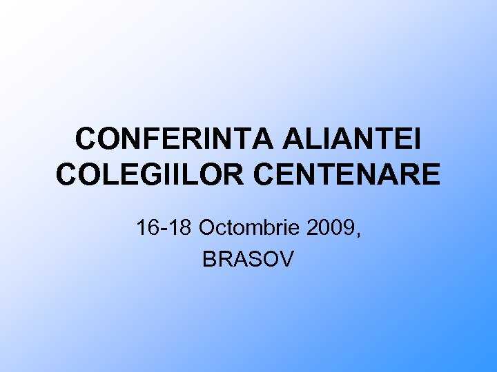 CONFERINTA ALIANTEI COLEGIILOR CENTENARE 16 -18 Octombrie 2009, BRASOV