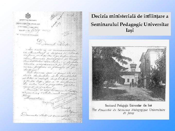 Decizia ministerială de înfiinţare a Seminarului Pedagogic Universitar Iaşi
