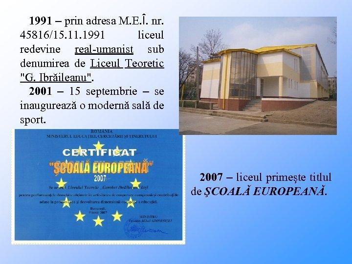 1991 – prin adresa M. E. Î. nr. 45816/15. 11. 1991 liceul redevine real-umanist