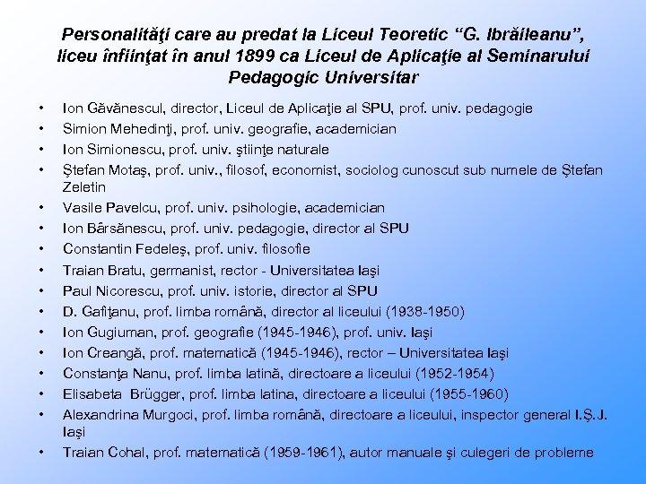 """Personalităţi care au predat la Liceul Teoretic """"G. Ibrăileanu"""", liceu înfiinţat în anul 1899"""