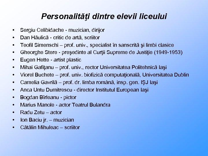 Personalităţi dintre elevii liceului • • • • Sergiu Celibidache - muzician, dirijor Dan