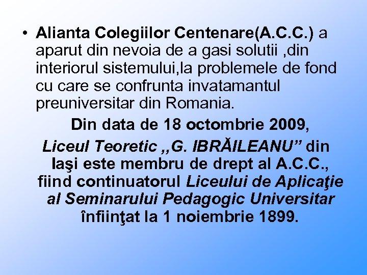 • Alianta Colegiilor Centenare(A. C. C. ) a aparut din nevoia de a