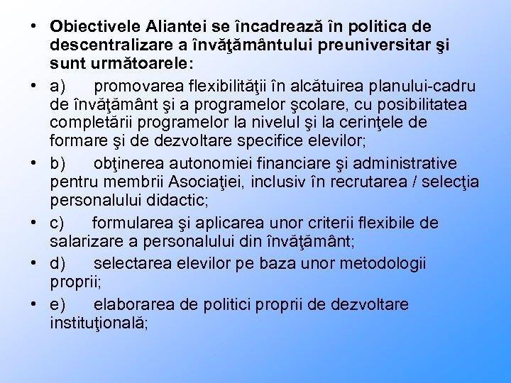 • Obiectivele Aliantei se încadrează în politica de descentralizare a învăţământului preuniversitar şi
