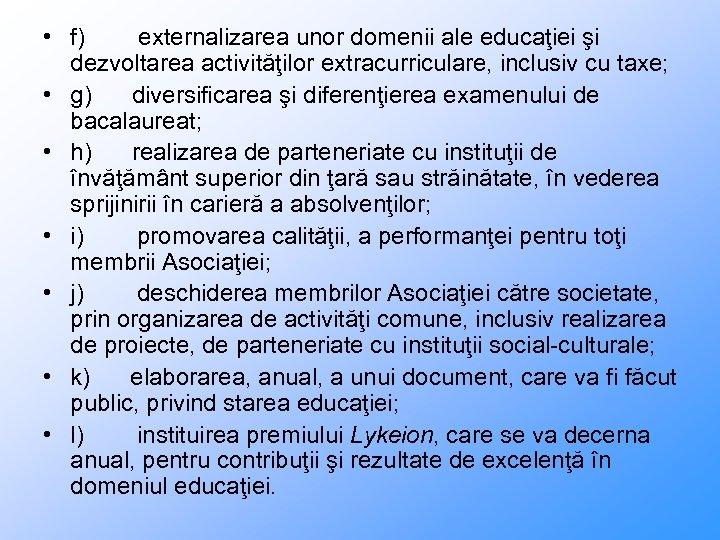 • f) externalizarea unor domenii ale educaţiei şi dezvoltarea activităţilor extracurriculare, inclusiv cu