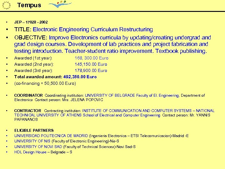 Tempus • JEP – 17028 - 2002 • • TITLE: Electronic Engineering Curriculum Restructuring