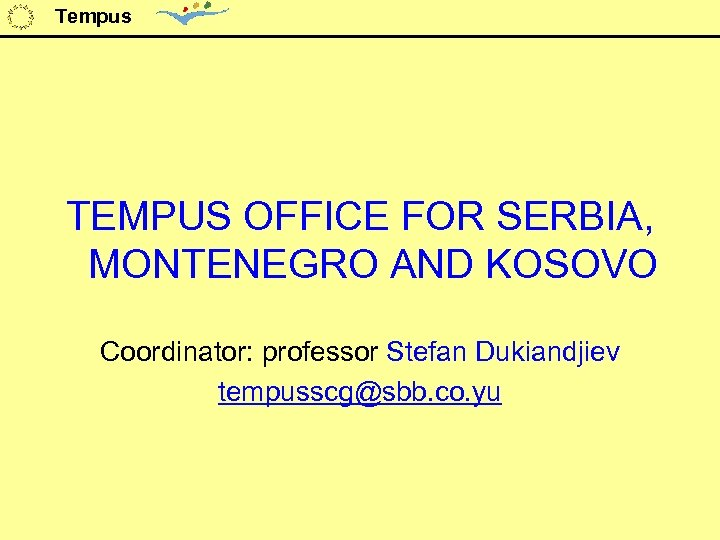 Tempus TEMPUS OFFICE FOR SERBIA, MONTENEGRO AND KOSOVO Coordinator: professor Stefan Dukiandjiev tempusscg@sbb. co.