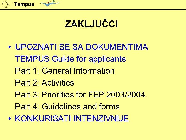Tempus ZAKLJUČCI • UPOZNATI SE SA DOKUMENTIMA TEMPUS Gu. Ide for applicants Part 1: