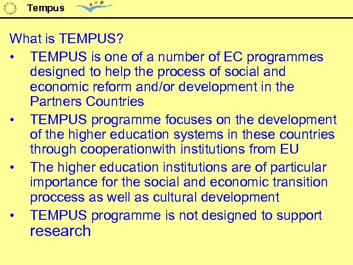 Tempus What is TEMPUS? • TEMPUS is one of a number of EC programmes