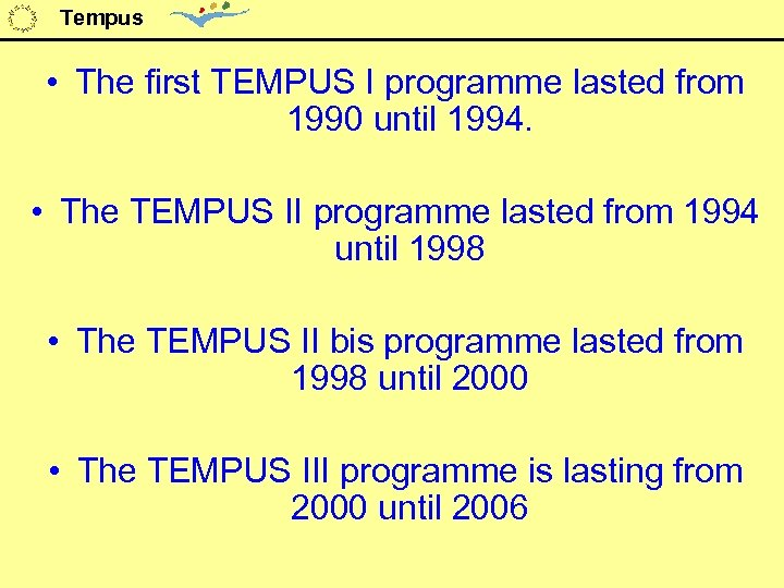 Tempus • The first TEMPUS I programme lasted from 1990 until 1994. • The