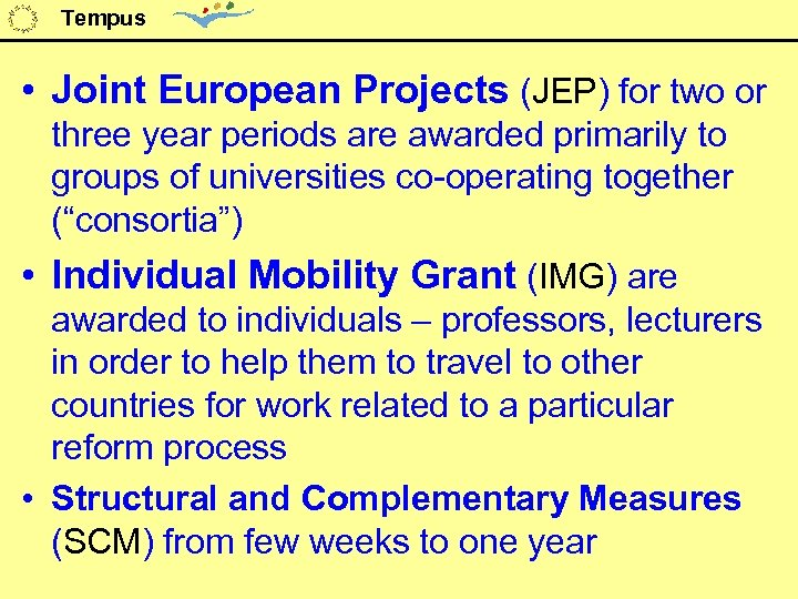 Tempus • Joint European Projects (JEP) for two or three year periods are awarded