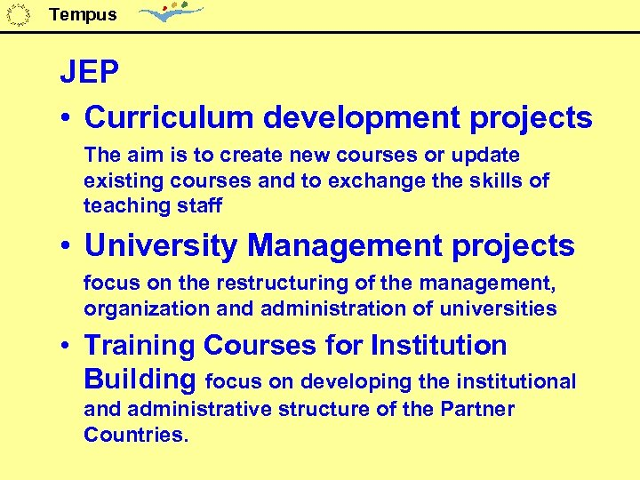 Tempus JEP • Curriculum development projects The aim is to create new courses or