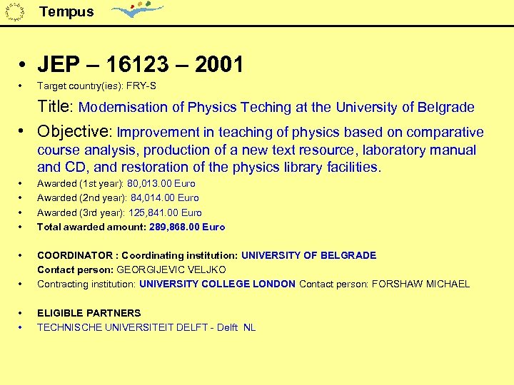 Tempus • JEP – 16123 – 2001 • Target country(ies): FRY-S Title: Modernisation of
