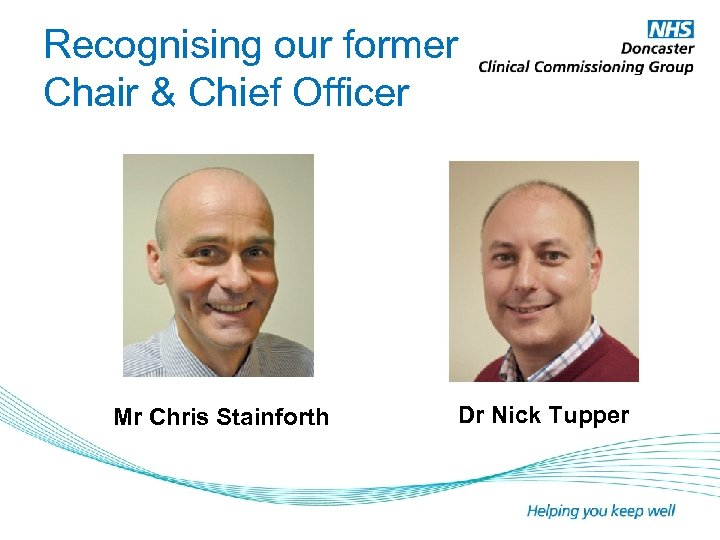 Recognising our former Chair & Chief Officer Mr Chris Stainforth Dr Nick Tupper