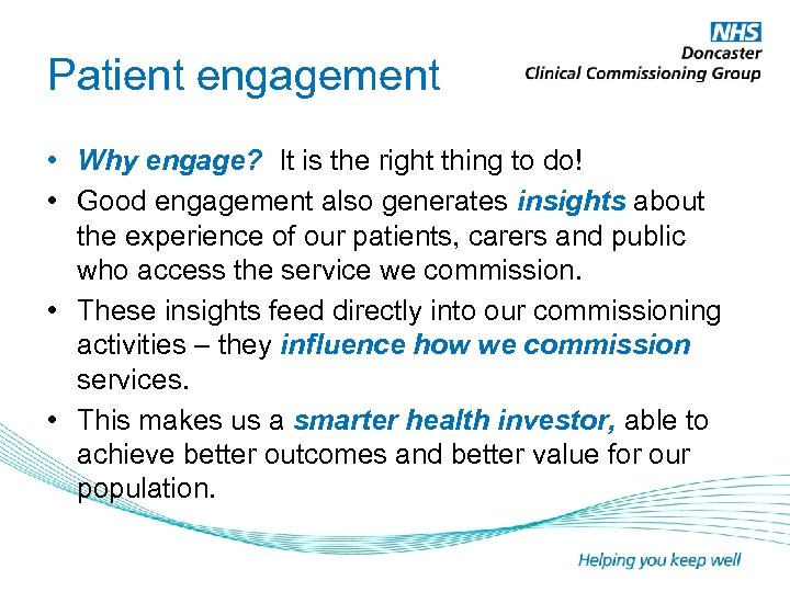 Patient engagement • Why engage? It is the right thing to do! • Good