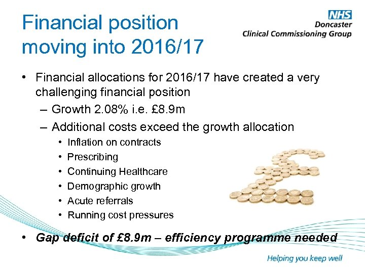 Financial position moving into 2016/17 • Financial allocations for 2016/17 have created a very