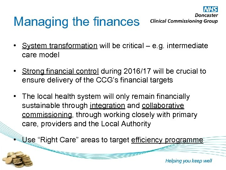 Managing the finances • System transformation will be critical – e. g. intermediate care