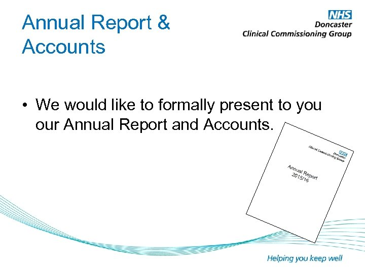 Annual Report & Accounts • We would like to formally present to you our