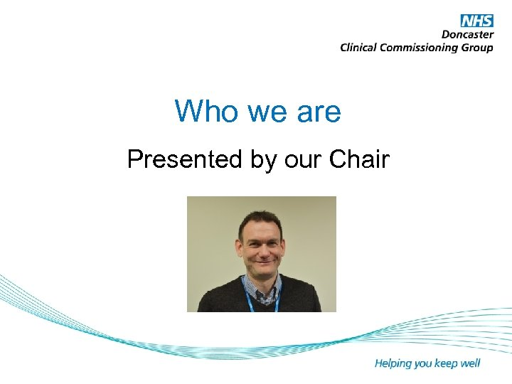 Who we are Presented by our Chair