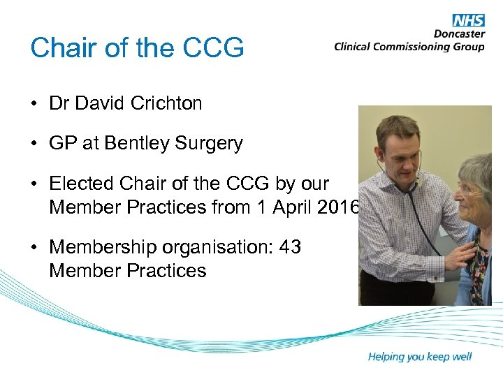 Chair of the CCG • Dr David Crichton • GP at Bentley Surgery •