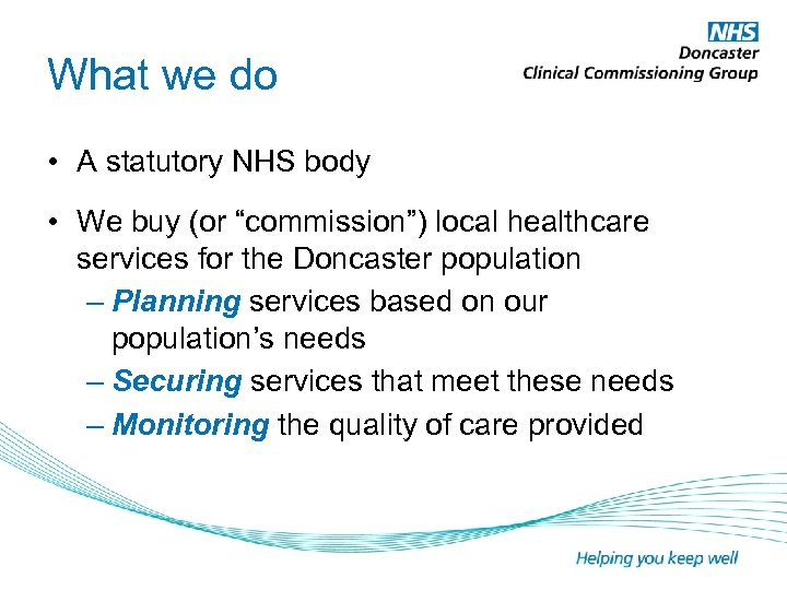 """What we do • A statutory NHS body • We buy (or """"commission"""") local"""