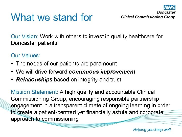 What we stand for Our Vision: Work with others to invest in quality healthcare