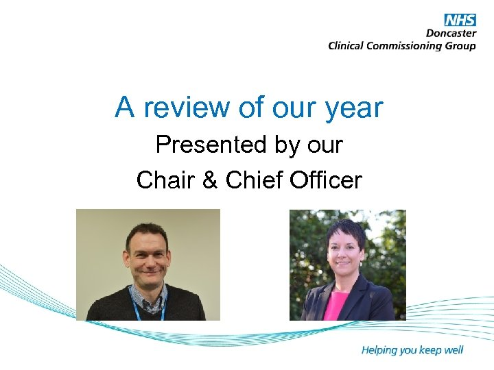 A review of our year Presented by our Chair & Chief Officer