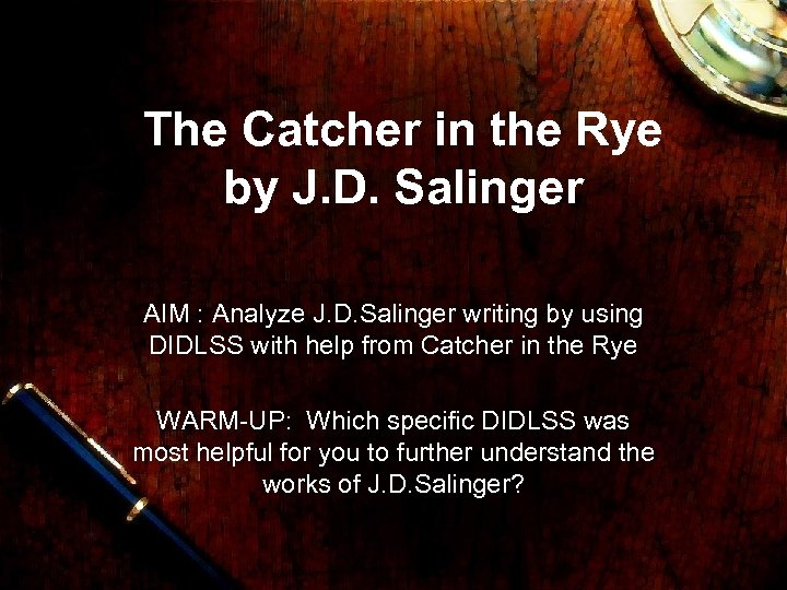 The Catcher in the Rye by J. D. Salinger AIM : Analyze J. D.