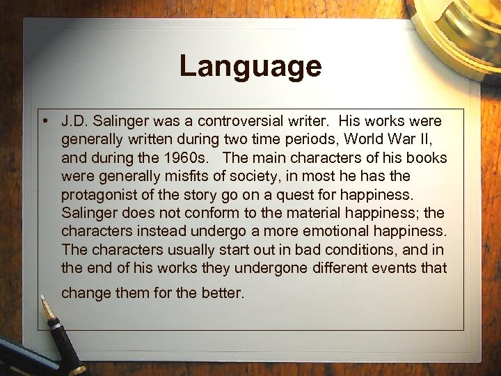 Language • J. D. Salinger was a controversial writer. His works were generally written