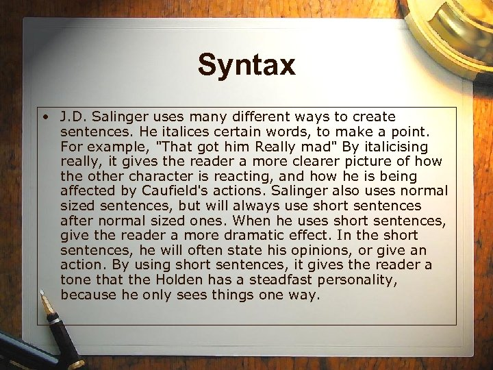 Syntax • J. D. Salinger uses many different ways to create sentences. He italices