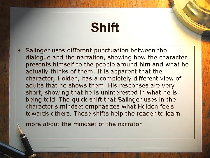 Shift • Salinger uses different punctuation between the dialogue and the narration, showing how