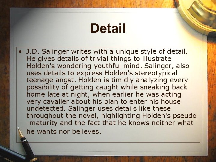 Detail • J. D. Salinger writes with a unique style of detail. He gives